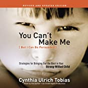 You Can't Make Me (But I Can Be Persuaded), Revised and Updated Edition: Strategies for Bringing Out the Best in Your Strong-Willed Child | [Cynthia Tobias]