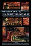 Paradigm Shifts In Christian Witness: Insights from Anthropology, Communication, and Spiritual Power [Paperback] [2008] Charles E. Van Engen, J. Dudley Woodberry, Darrell Whiteman