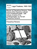 img - for Memoir of Theophilus Parsons, Chief Justice of the Supreme Judicial Court of Massachusetts: with notices of some of his contemporaries / by his son Theophilus Parsons. book / textbook / text book