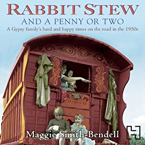 Rabbit Stew and a Penny or Two: A Gypsy Family's Hard and Happy Times on the Road in the 1950s | [Maggie Smith-Bendell]