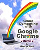 George Root Cloud Computing with Google Chrome Volume 2
