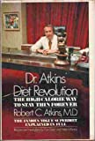 DR. ATKINS DIET REVOLUTION the High Calorie Way to Stay Thin Forever