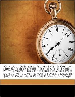 Catalogue De Livres La Plupart Rares Et Curieux Provenant