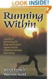Running Within: A Guide to Mastering the Body-Mind-Spirit: A Guide to Mastering the Body-Mind-Spirit Connection for Ultimate Training and Racing