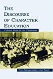 The Discourse of Character Education: Culture Wars in the Classroom (0805851275) by Peter Smagorinsky