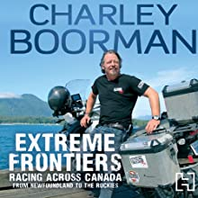Extreme Frontiers: Racing Across Canada from Newfoundland to the Rockies Audiobook by Charley Boorman Narrated by David John