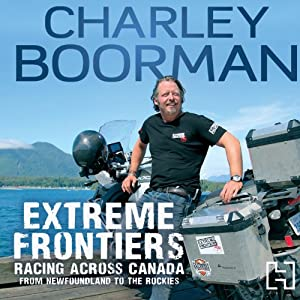 Extreme Frontiers: Racing Across Canada from Newfoundland to the Rockies | [Charley Boorman]