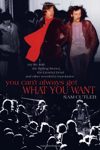 Sam Culter You Can't Always Get What You Want: My Life with the Rolling Stones, The Grateful Dead, and Other Wonderful Reprobates