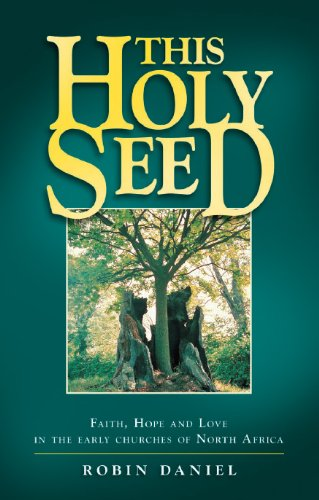 This Holy Seed: Faith, Hope and Love in the Early Churches of North Africa