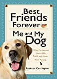img - for Best Friends Forever: Me and My Dog: What I've Learned About Life, Love, and Faith From My Dog book / textbook / text book