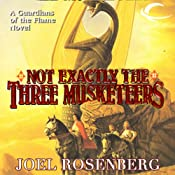 Not Exactly the Three Musketeers: Guardians of the Flame, Book 8 | Joel Rosenberg