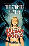 Arkham Woods (1934876364) by Rowley, Christopher