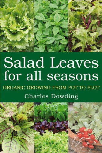Charles Dowding - Salad Leaves For All Seasons: Organic Growing from Pot to Plot