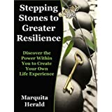 Stepping Stones to Greater Resilience: Discover the power within you to create your own life experience ...by Marquita Herald