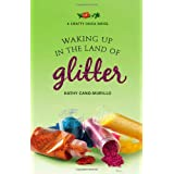 Waking Up in the Land of Glitter: A Crafty Chica Novelby Kathy Cano-Murillo