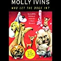 Who Let the Dogs In?: Incredible Political Animals I Have Known Audiobook by Molly Ivins Narrated by Anna Fields