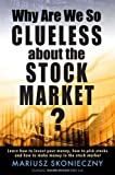51Fk YMvr3L. SL160 Why Are We So Clueless about the Stock Market? Learn how to invest your money, how to pick stocks, and how to make money in the stock market
