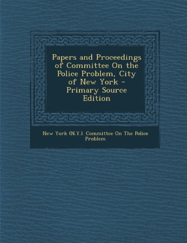 Papers and Proceedings of Committee On the Police Problem, City of New York