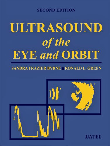 Ultrasound of the Eye and Orbit 2/E, by Sandra Frazier Byrne, Ronald L. Green M.D.