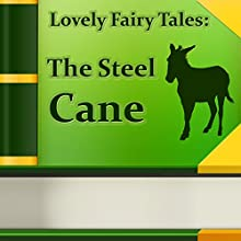 The Steel Cane (Annotated) (       UNABRIDGED) by Lovely Fairy Tales Narrated by Anastasia Bertollo