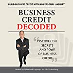 Business Credit Decoded: Discover the Secrets and Power of Business Credit | Ty L. Crandall