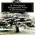 A Prepper Prepares for Christmas: The Prepper Saga, Volume 2 (       UNABRIDGED) by Ron Foster Narrated by Duane Sharp