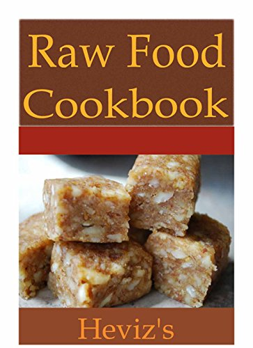 Low Budget Raw Food Recipes 101. Delicious, Mouth Watering, and Tasty Raw Food Recipes Cookbook by Heviz's