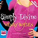 Simply Divine Audiobook by Wendy Holden (Romance Author) Narrated by Jenny Sterlin