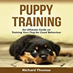 Puppy Training Boot Camp: The Ultimate Guide on Training Your Puppy for Good Behaviour | Richard Thomas