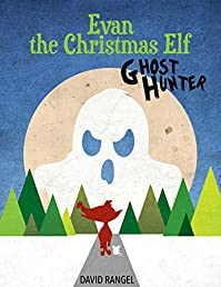Evan The Christmas Elf: Ghost Hunter by David Rangel ebook deal