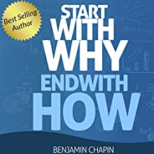 Start with Why: End with How (       UNABRIDGED) by Benjamin Chapin Narrated by Jay Prichard