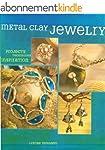 Metal Clay Jewelry: Projects. Techniq...