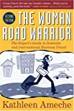 The Woman Road Warrior: The Experts Guide to Domestic and International Business Travel (Woman Road Warrior: The Experts Guide to Domestic & International)
