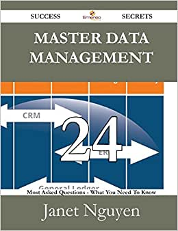 Master Data Management 24 Success Secrets: 24 Most Asked Questions On Master Data Management - What You Need To Know read online