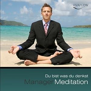 Manager Meditation - Du bist was du denkst Hörbuch