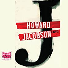 J (       UNABRIDGED) by Howard Jacobson Narrated by Colin Mace, Adjoa Andoh