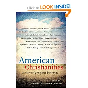 American Christianities: A History of Dominance and Diversity by Catherine A. Brekus and W. Clark Gilpin