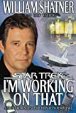 I'm Working on That: A Trek From Science Fiction to Science Fact (Star Trek) (0671047388) by William Shatner