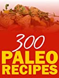 300 Paleo Recipes (Quick N` Easy Paleo Book 11)