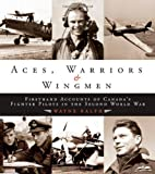 Aces, Warriors and Wingmen: The Firsthand Accounts of Canada's Fighter Pilots in the Second World War