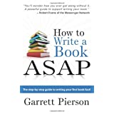 How To Write A Book ASAP: The Step-by-Step Guide to Writing Your First Book Fast! ~ Garrett Pierson
