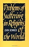John Bowker Problems of Suffering in Religions of the World