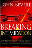 """Breaking Intimidation: Say """"No"""" Without Feeling Guilty.  Be Secure Without the Approval of Man"""