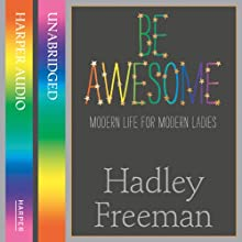 Be Awesome: Modern Life for Modern Ladies Audiobook by Hadley Freeman Narrated by Hadley Freeman