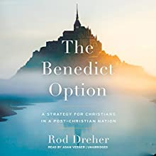 The Benedict Option: A Strategy for Christians in a Post-Christian Nation Audiobook by Rod Dreher Narrated by Adam Verner