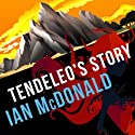 Tendeleo's Story: Chaga, Book 3 Audiobook by Ian McDonald Narrated by Melanie McHugh
