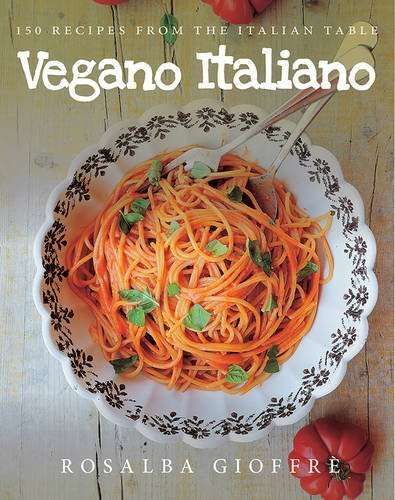 Vegano Italiano: 150 Recipes from the Italian Table