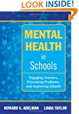 Mental Health in Schools: Engaging Learners, Preventing Problems, and Improving Schools