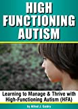 High Functioning Autism: Learning to Manage and Thrive with High-Functioning Autism (HFA)