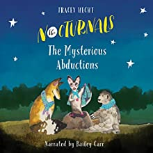 The Nocturnals: The Mysterious Abductions | Livre audio Auteur(s) : Tracey Hecht Narrateur(s) : Bailey Carr